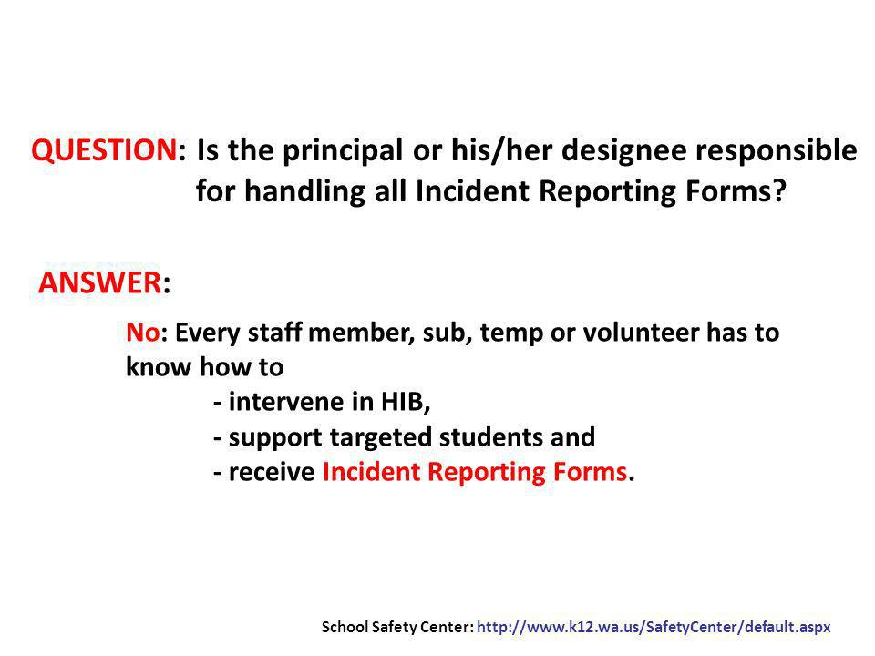 QUESTION: Is the principal or his/her designee responsible for handling all Incident Reporting Forms.