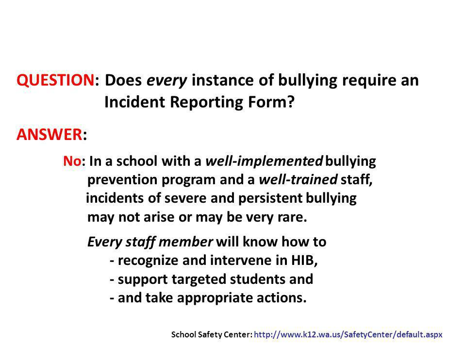 QUESTION: Does every instance of bullying require an Incident Reporting Form.