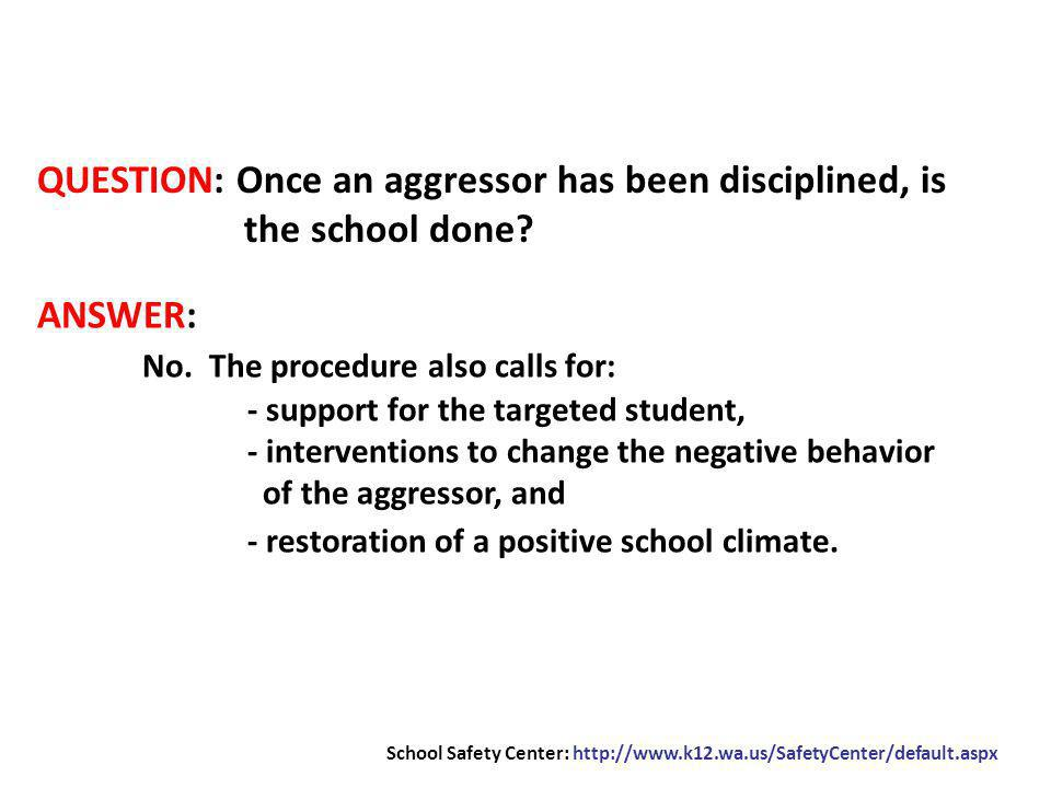QUESTION: Once an aggressor has been disciplined, is the school done.