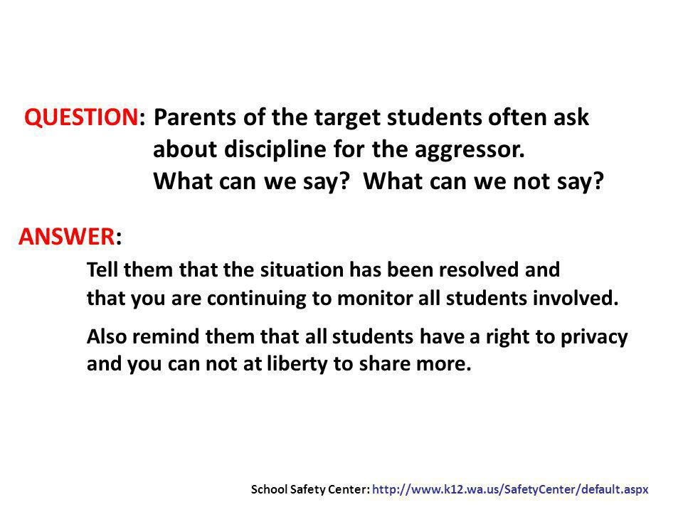 QUESTION: Parents of the target students often ask about discipline for the aggressor.