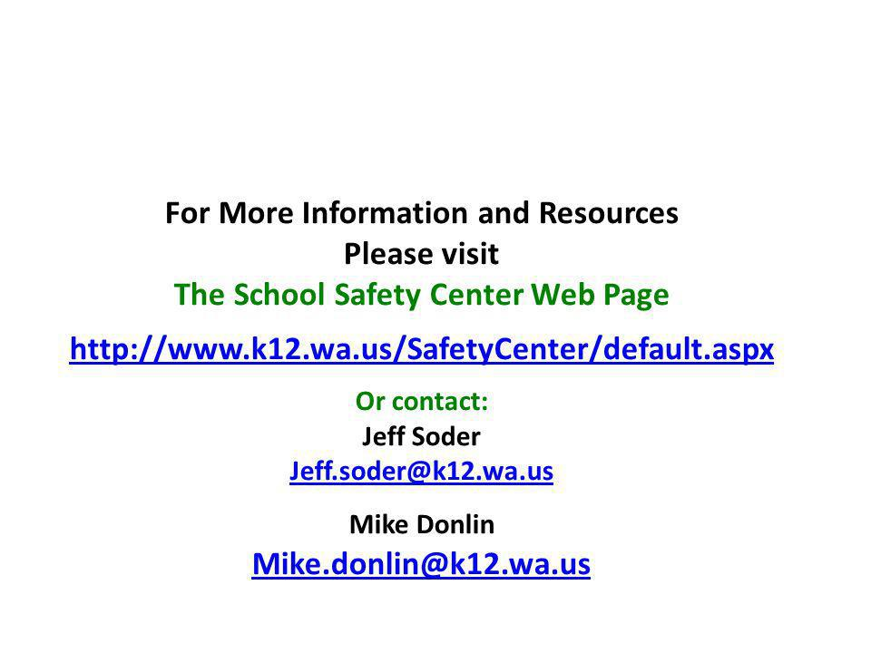 For More Information and Resources Please visit The School Safety Center Web Page   Or contact: Jeff Soder Mike Donlin