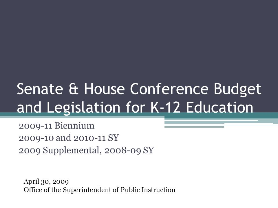 Senate & House Conference Budget and Legislation for K-12 Education Biennium and SY 2009 Supplemental, SY April 30, 2009 Office of the Superintendent of Public Instruction
