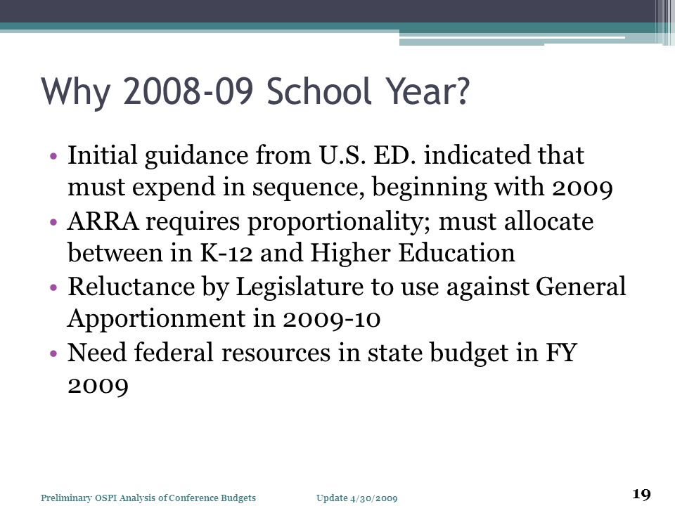 Why 2008-09 School Year? Initial guidance from U.S. ED. indicated that must expend in sequence, beginning with 2009 ARRA requires proportionality; mus