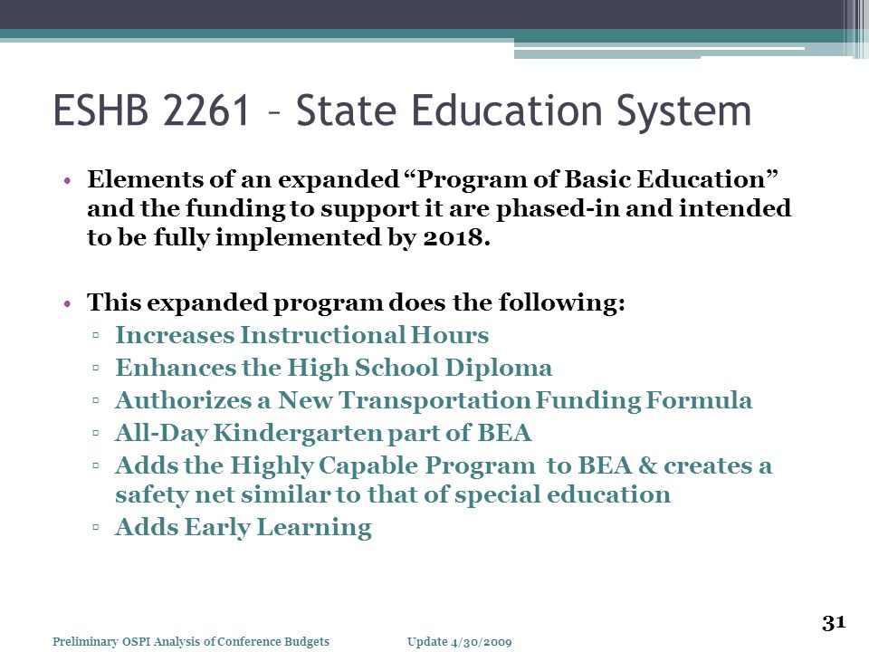 ESHB 2261 – State Education System Elements of an expanded Program of Basic Education and the funding to support it are phased-in and intended to be fully implemented by 2018.