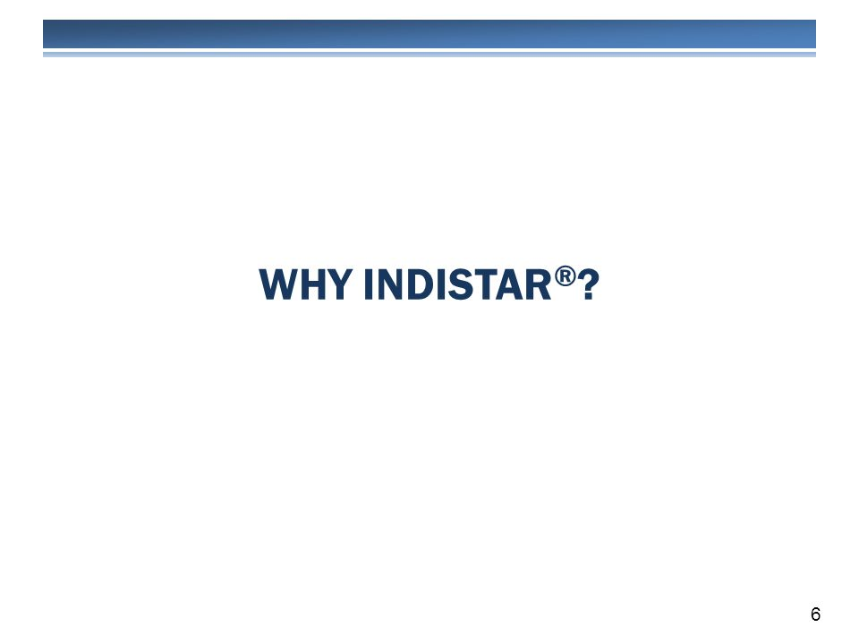 WHY INDISTAR ® ? 6