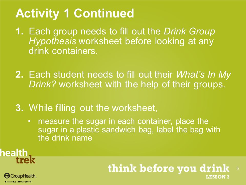 1. Each group needs to fill out the Drink Group Hypothesis worksheet before looking at any drink containers. 2. Each student needs to fill out their W