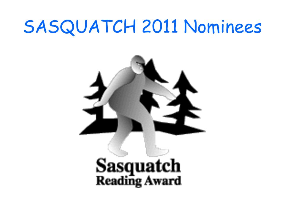 SASQUATCH 2011 Nominees