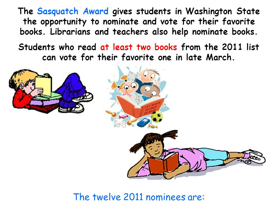 The Sasquatch Award gives students in Washington State the opportunity to nominate and vote for their favorite books. Librarians and teachers also hel