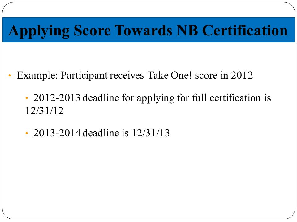 Applying Score Towards NB Certification Example: Participant receives Take One.