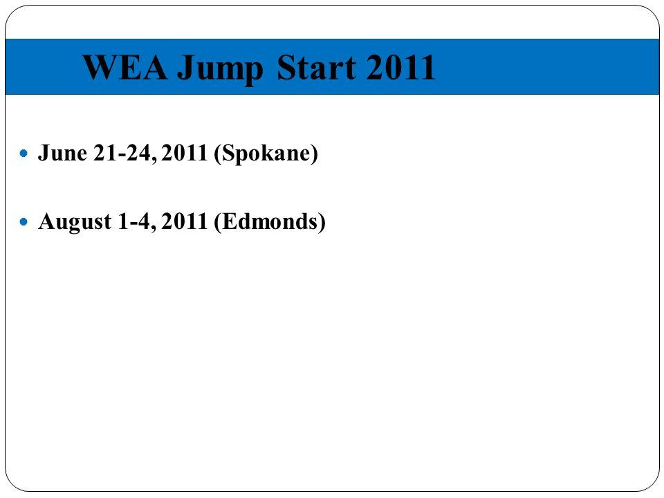 WEA Jump Start 2011 June 21-24, 2011 (Spokane) August 1-4, 2011 (Edmonds)