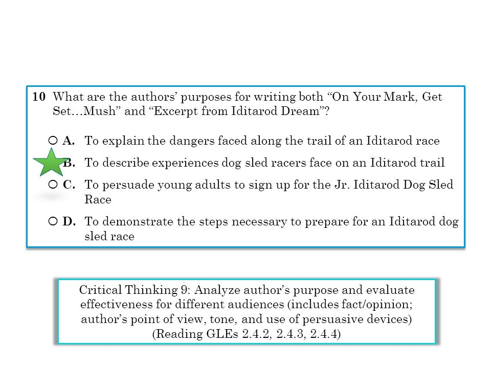 10 What are the authors purposes for writing both On Your Mark, Get Set…Mush and Excerpt from Iditarod Dream? Ο A. To explain the dangers faced along