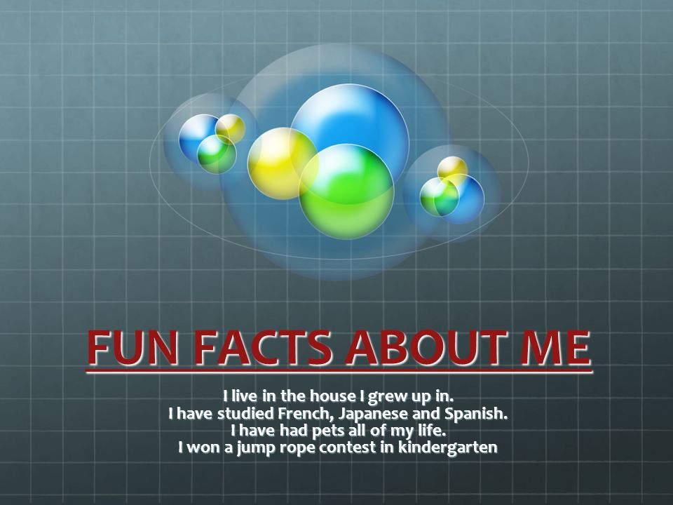 FUN FACTS ABOUT ME I live in the house I grew up in.