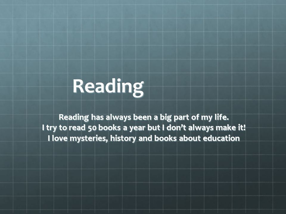 Reading Reading has always been a big part of my life.