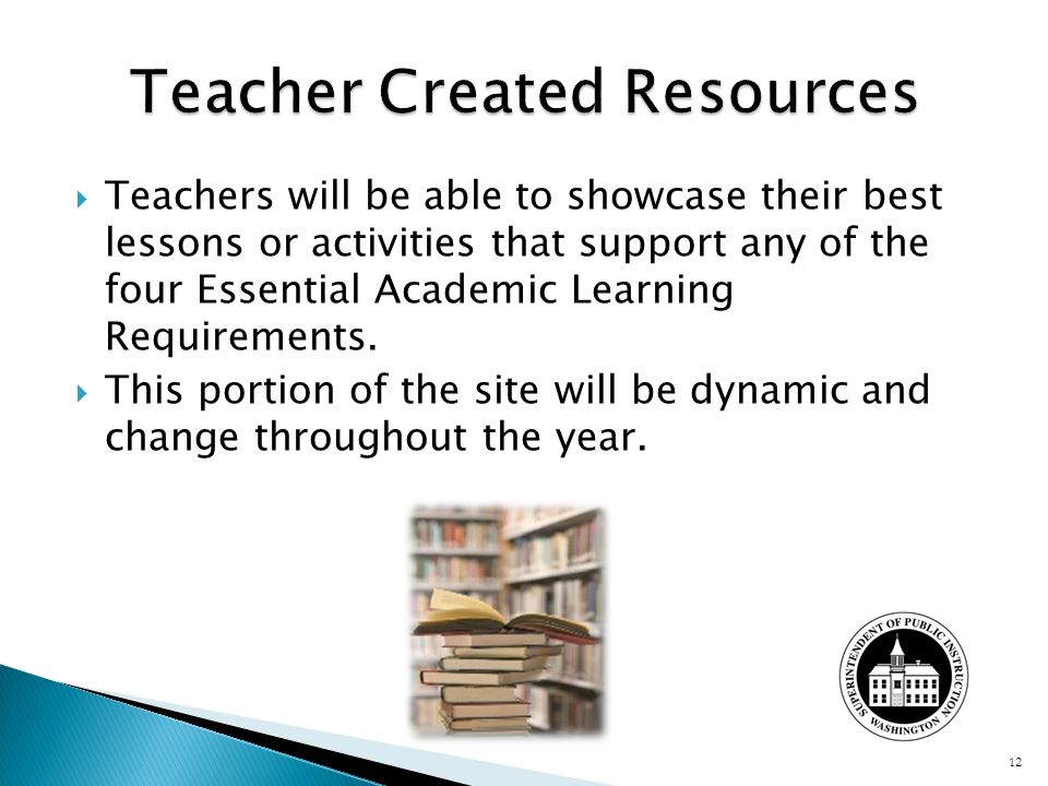 Teachers will be able to showcase their best lessons or activities that support any of the four Essential Academic Learning Requirements. This portion