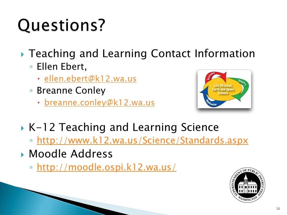 Teaching and Learning Contact Information Ellen Ebert, Breanne Conley K-12 Teaching and Learning Science   Moodle Address   16