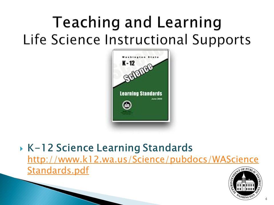 K-12 Science Learning Standards http://www.k12.wa.us/Science/pubdocs/WAScience Standards.pdf http://www.k12.wa.us/Science/pubdocs/WAScience Standards.pdf 6