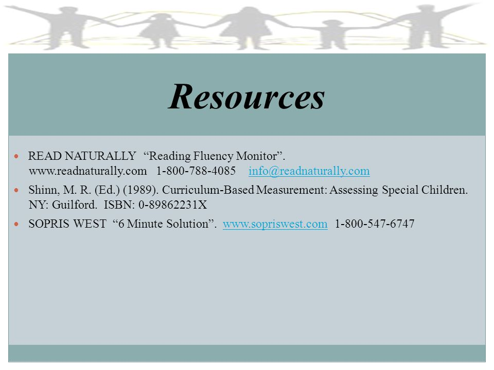 Resources READ NATURALLY Reading Fluency Monitor. www.readnaturally.com 1-800-788-4085 info@readnaturally.cominfo@readnaturally.com Shinn, M. R. (Ed.)