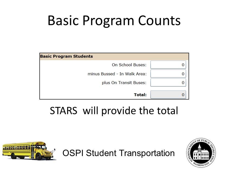 Basic Program Counts STARS will provide the total OSPI Student Transportation
