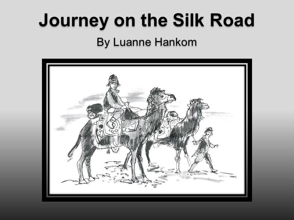 Journey on the Silk Road By Luanne Hankom Journey on the Silk Road By Luanne Hankom