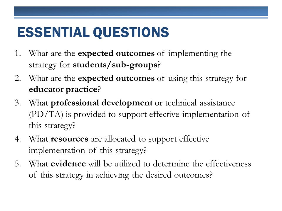 1.What are the expected outcomes of implementing the strategy for students/sub-groups? 2.What are the expected outcomes of using this strategy for edu