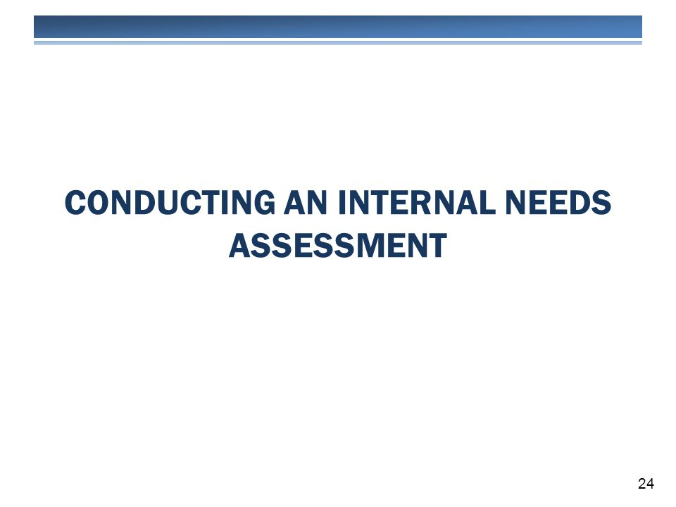CONDUCTING AN INTERNAL NEEDS ASSESSMENT 24