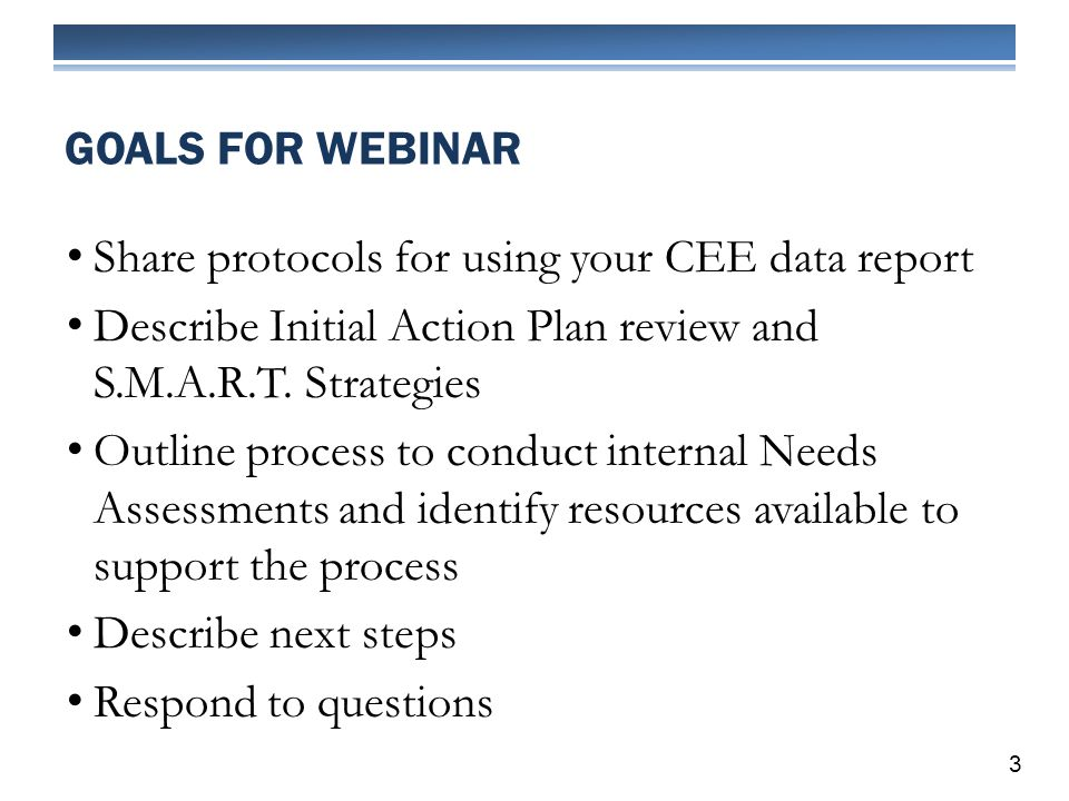 Share protocols for using your CEE data report Describe Initial Action Plan review and S.M.A.R.T. Strategies Outline process to conduct internal Needs