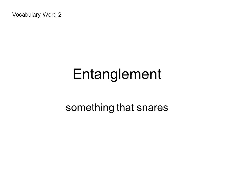 Entanglement something that snares Vocabulary Word 2