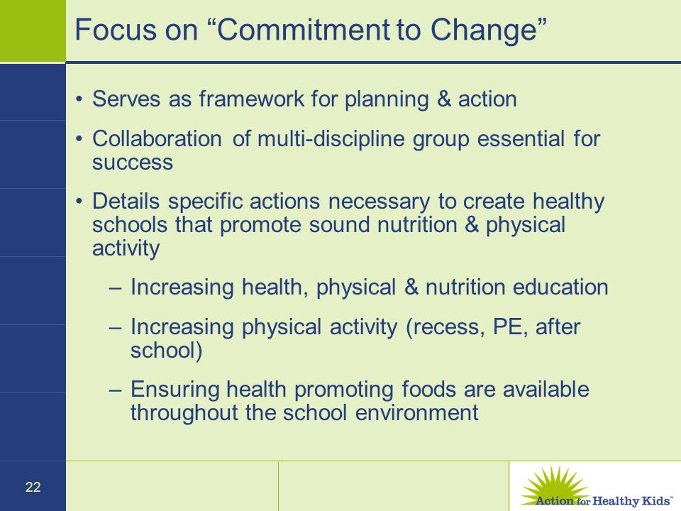 22 Focus on Commitment to Change Serves as framework for planning & action Collaboration of multi-discipline group essential for success Details speci