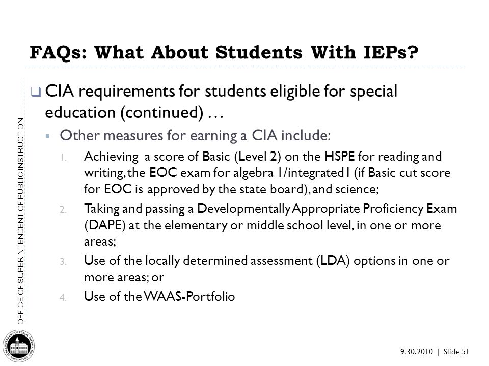 9.30.2010 | Slide 51 OFFICE OF SUPERINTENDENT OF PUBLIC INSTRUCTION FAQs: What About Students With IEPs.