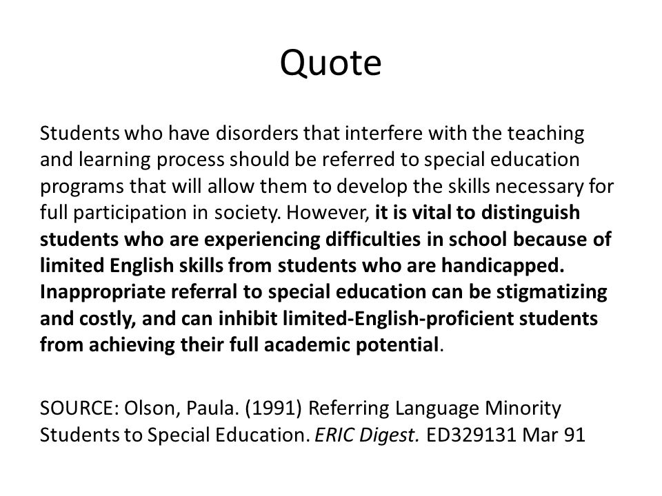Quote Students who have disorders that interfere with the teaching and learning process should be referred to special education programs that will all