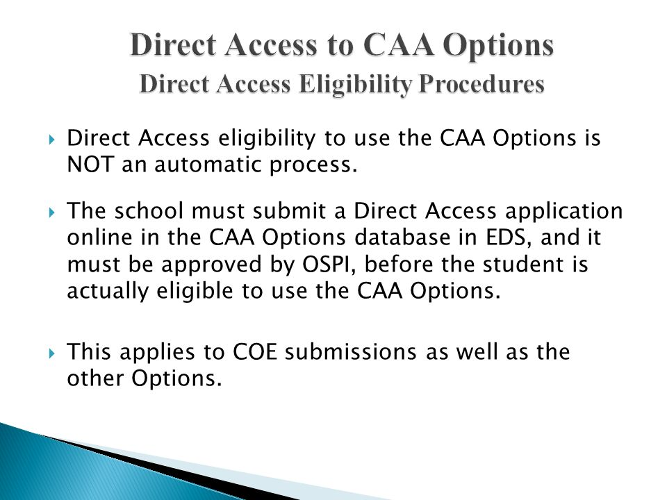 Direct Access eligibility to use the CAA Options is NOT an automatic process. The school must submit a Direct Access application online in the CAA Opt