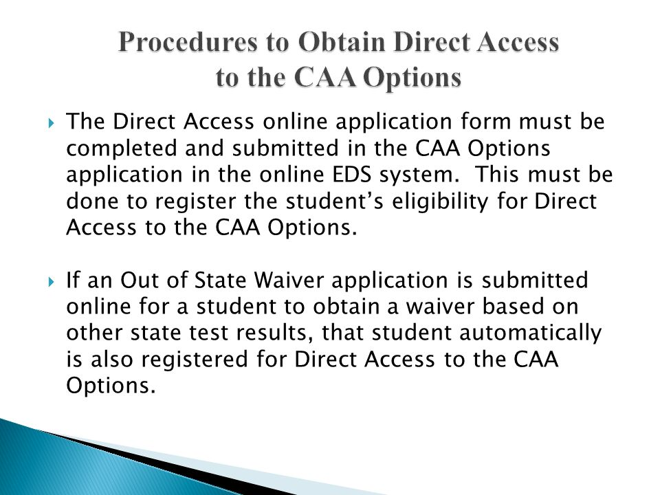 The Direct Access online application form must be completed and submitted in the CAA Options application in the online EDS system. This must be done t