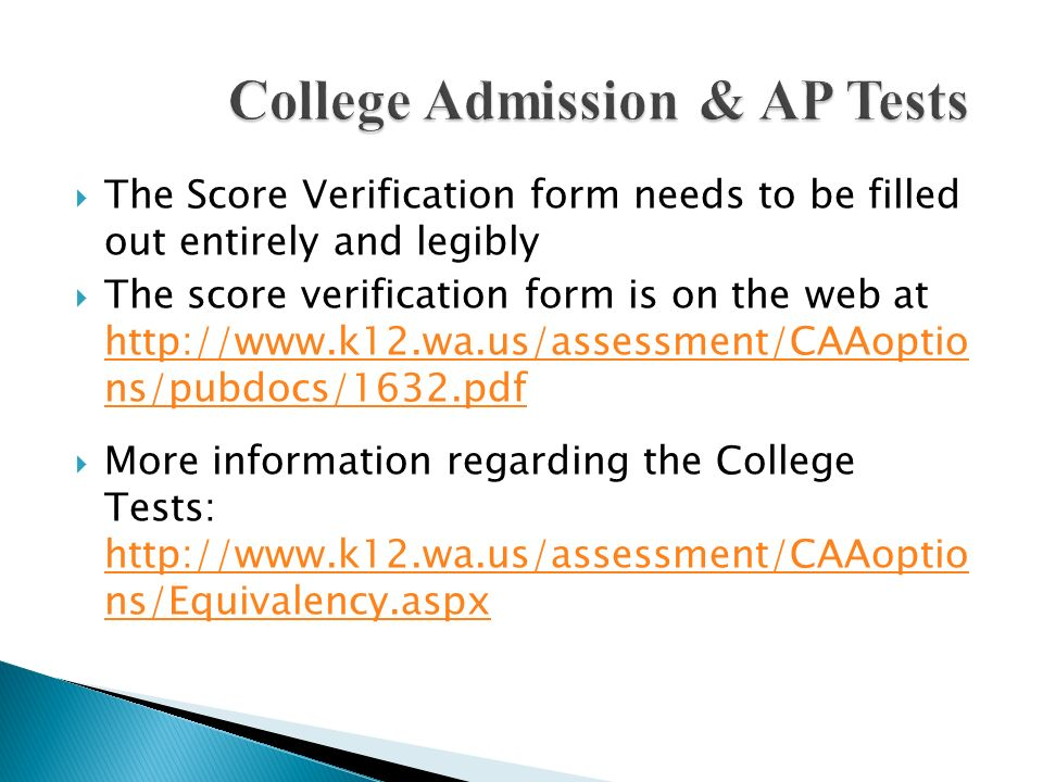 The Score Verification form needs to be filled out entirely and legibly The score verification form is on the web at http://www.k12.wa.us/assessment/C