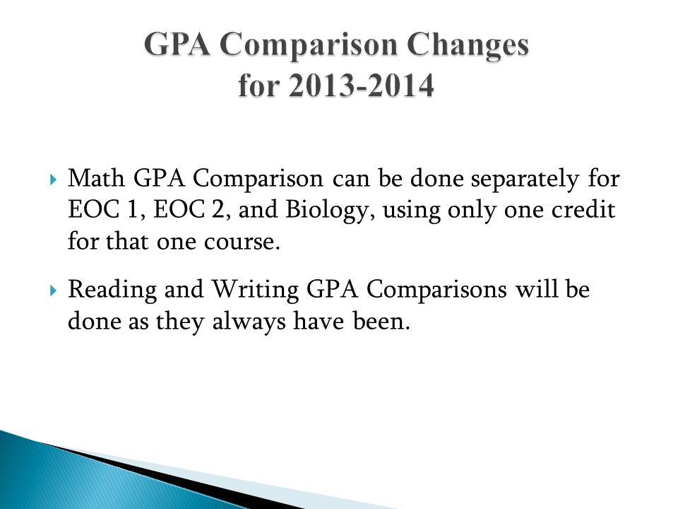 Math GPA Comparison can be done separately for EOC 1, EOC 2, and Biology, using only one credit for that one course. Reading and Writing GPA Compariso