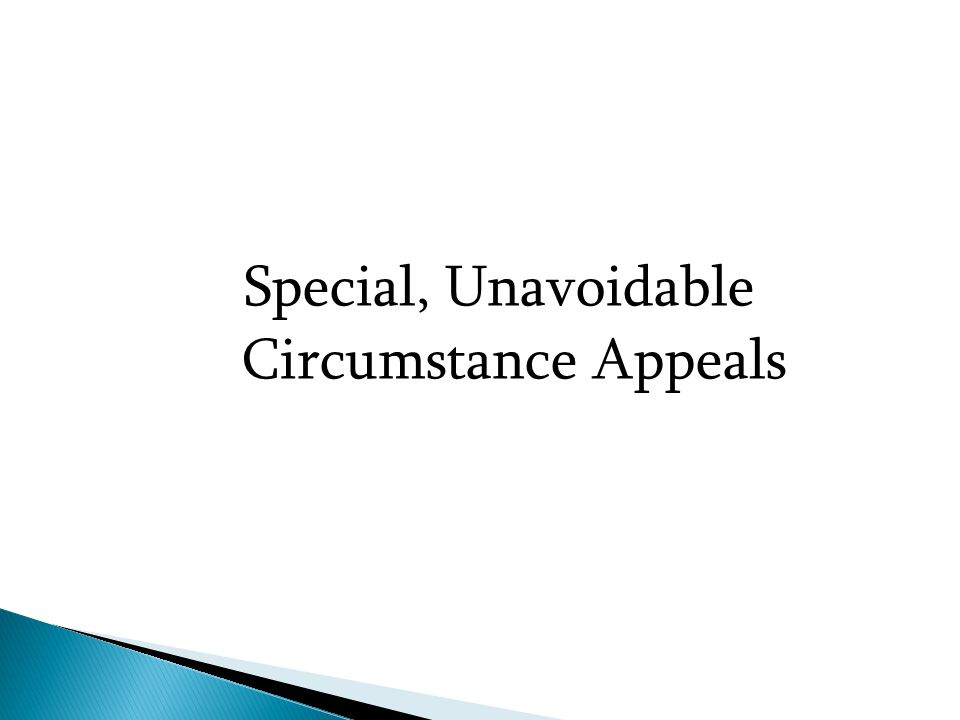 Special, Unavoidable Circumstance Appeals