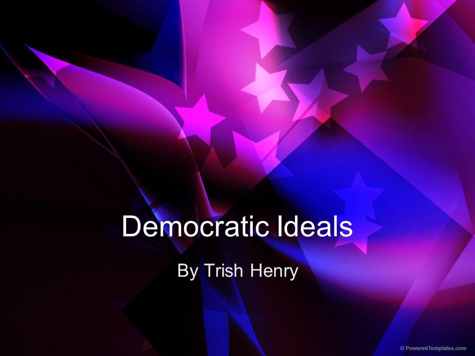 Democratic Ideals By Trish Henry
