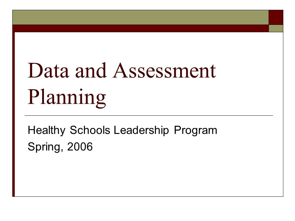 Data and Assessment Planning Healthy Schools Leadership Program Spring, 2006