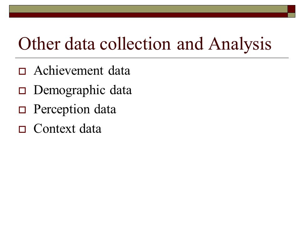 Other data collection and Analysis Achievement data Demographic data Perception data Context data