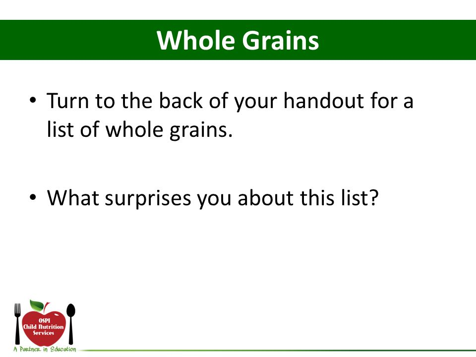 Turn to the back of your handout for a list of whole grains.