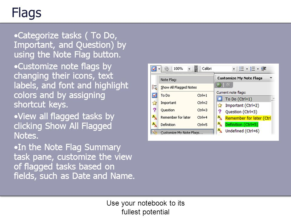 Use your notebook to its fullest potential Flags Categorize tasks ( To Do, Important, and Question) by using the Note Flag button.