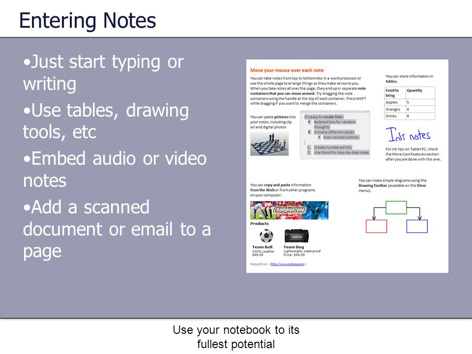Use your notebook to its fullest potential Embedding Content Drag and drop files from Windows Explorer (My Documents or My Computer) Choose to link or embed Send to feature from any printable application Embed a web page with active hyperlinks Insert screen clipping Use a side note