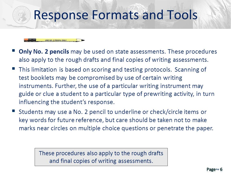 Only No. 2 pencils may be used on state assessments. These procedures also apply to the rough drafts and final copies of writing assessments. This lim