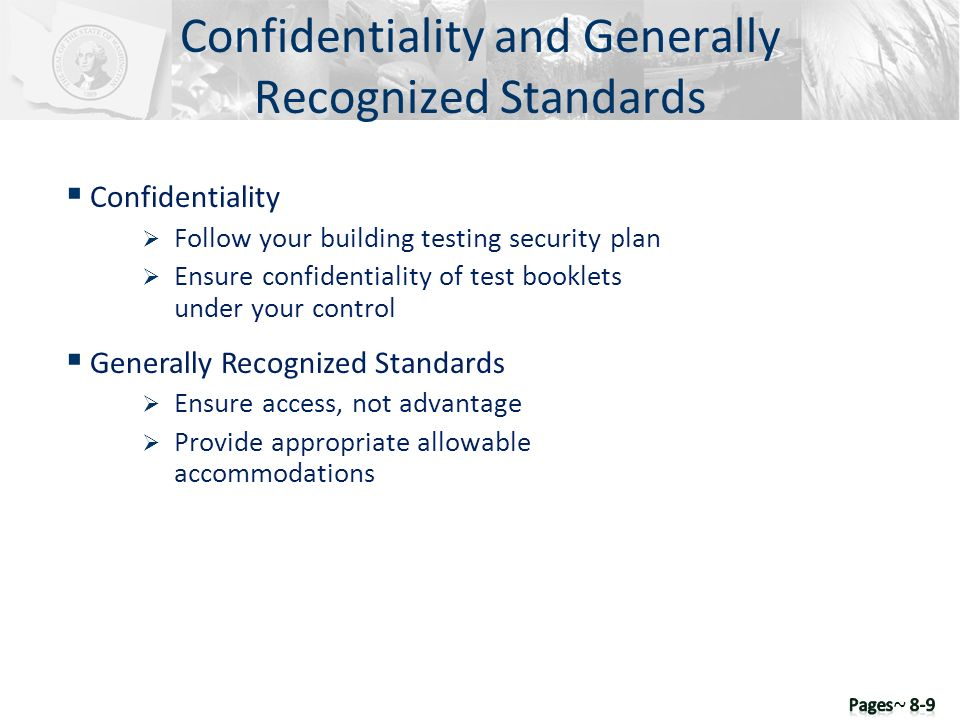 Confidentiality Follow your building testing security plan Ensure confidentiality of test booklets under your control Generally Recognized Standards E