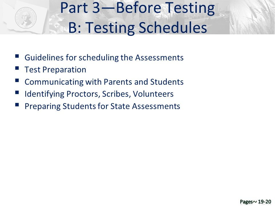 Guidelines for scheduling the Assessments Test Preparation Communicating with Parents and Students Identifying Proctors, Scribes, Volunteers Preparing