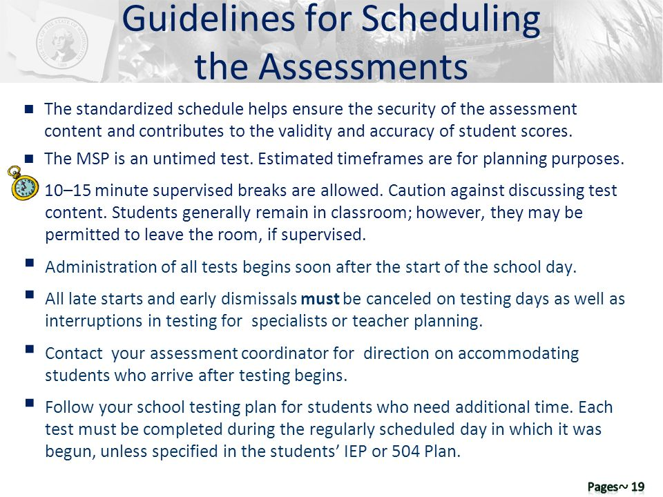 n The standardized schedule helps ensure the security of the assessment content and contributes to the validity and accuracy of student scores. n The