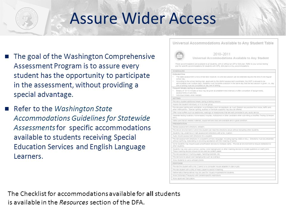 n The goal of the Washington Comprehensive Assessment Program is to assure every student has the opportunity to participate in the assessment, without