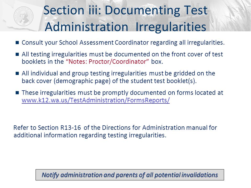 Section iii: Documenting Test Administration Irregularities n Consult your School Assessment Coordinator regarding all irregularities. n All testing i