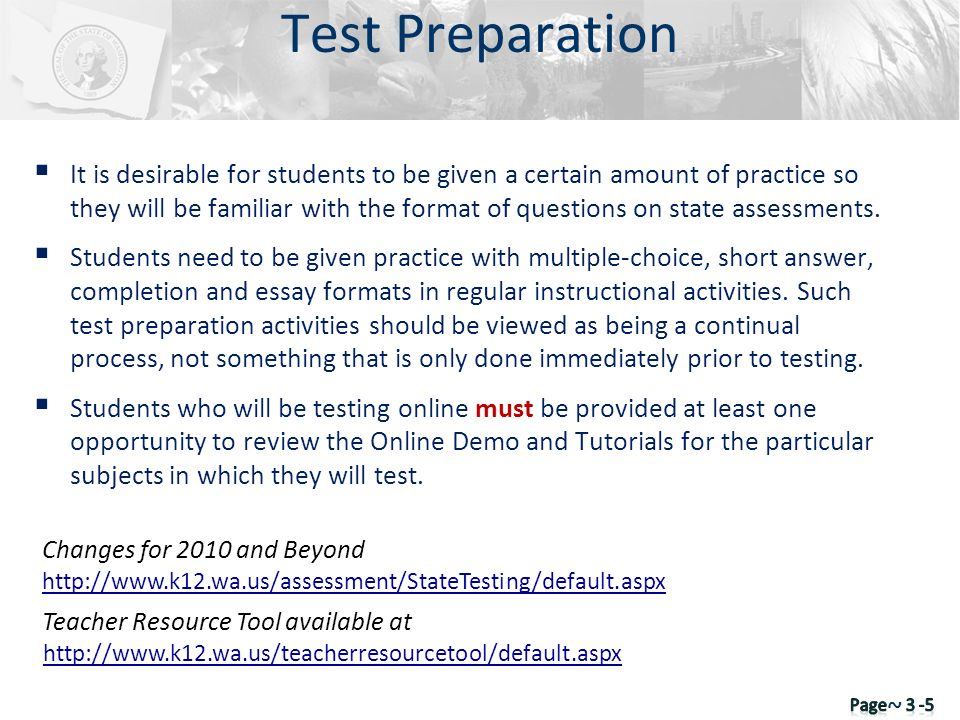 It is desirable for students to be given a certain amount of practice so they will be familiar with the format of questions on state assessments. Stud