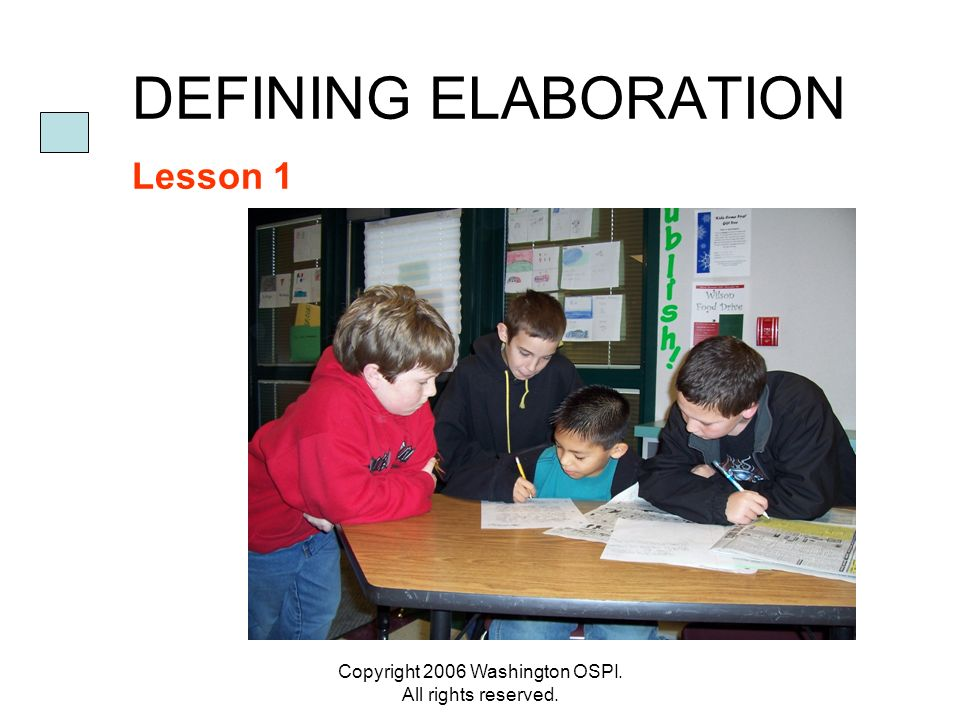 Copyright 2006 Washington OSPI. All rights reserved. DEFINING ELABORATION Lesson 1