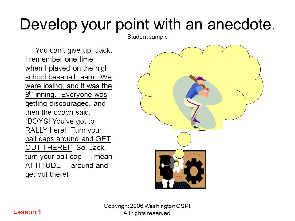 Copyright 2006 Washington OSPI. All rights reserved. Develop your point with an anecdote. Student sample You cant give up, Jack. I remember one time w